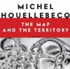 "Not School Fiction Group: Michel Houellebecq's ""The Map and the Territory"" (Phi-Fi #10)"